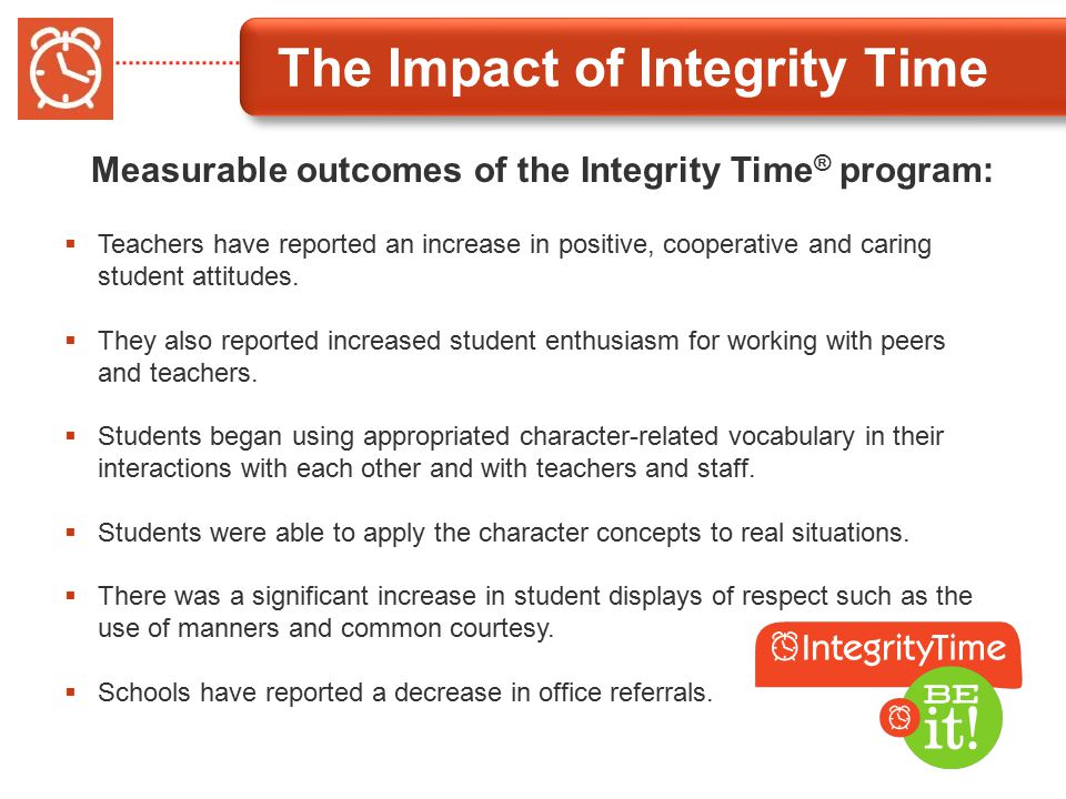 Measurable outcomes of the Integrity Time ® program:  Teachers have reported an increase in positive, cooperative and caring student attitudes.