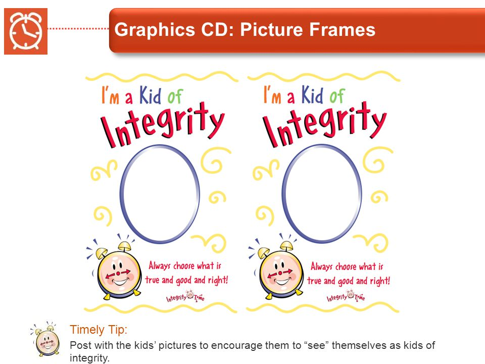 Graphics CD: Picture Frames Post with the kids' pictures to encourage them to see themselves as kids of integrity.