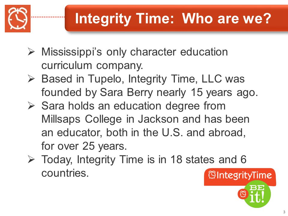 Integrity Time: Who are we. 3  Mississippi's only character education curriculum company.