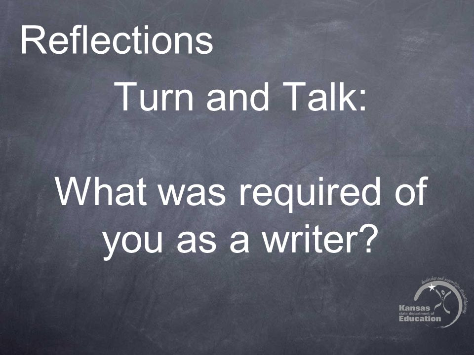 Reflections Turn and Talk: What was required of you as a writer