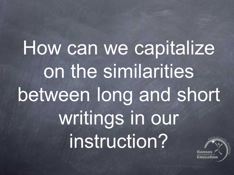 How can we capitalize on the similarities between long and short writings in our instruction