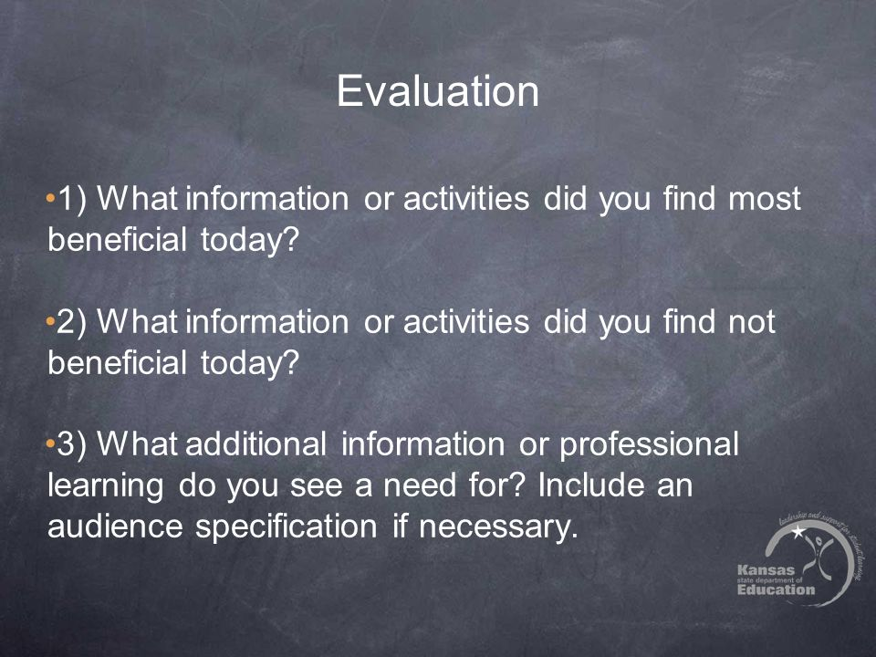 Evaluation 1) What information or activities did you find most beneficial today.