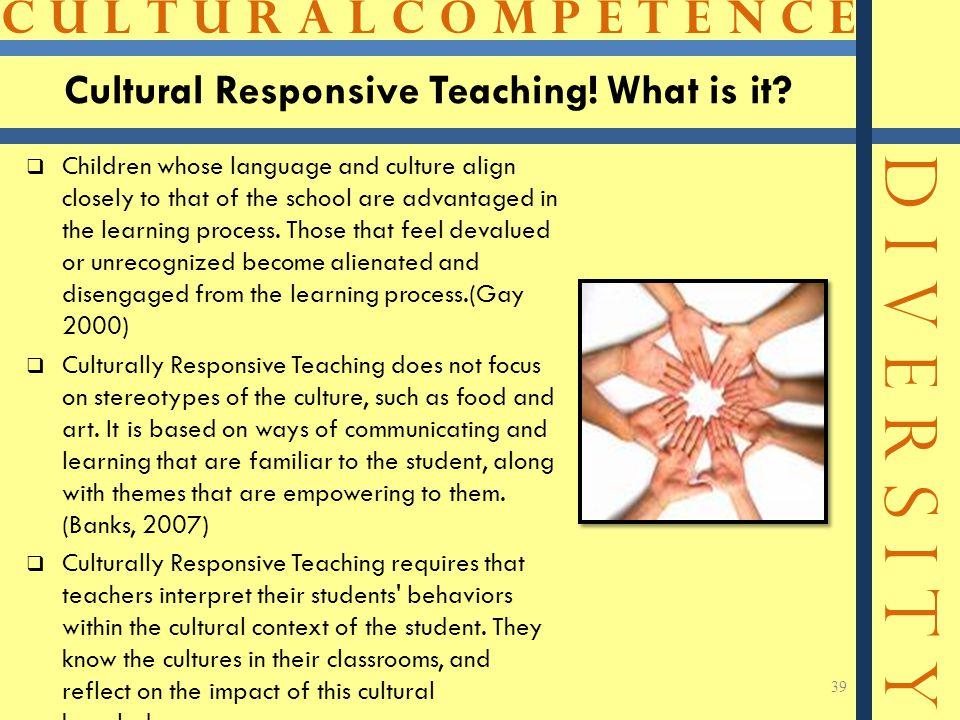 C U L T U R A L C O M P E T E N C E D I V E R S I T Y Cultural Responsive Teaching.