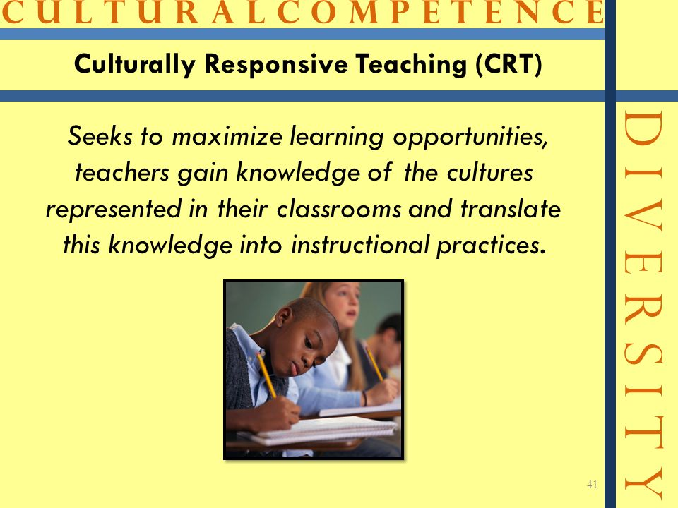 C U L T U R A L C O M P E T E N C E D I V E R S I T Y Seeks to maximize learning opportunities, teachers gain knowledge of the cultures represented in