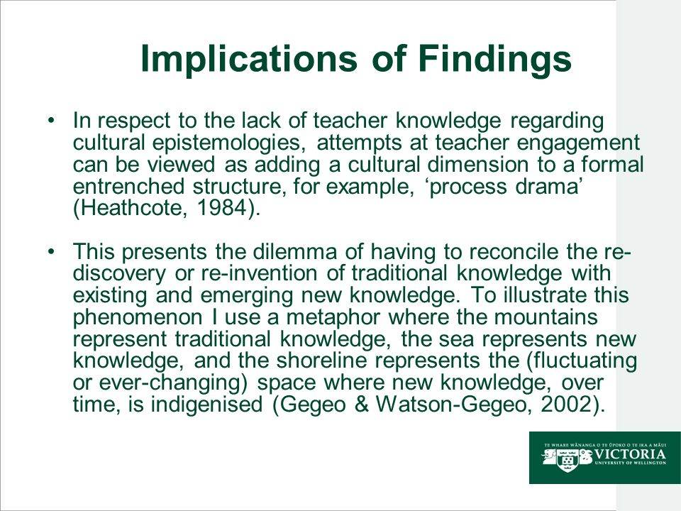 Implications of Findings In respect to the lack of teacher knowledge regarding cultural epistemologies, attempts at teacher engagement can be viewed a