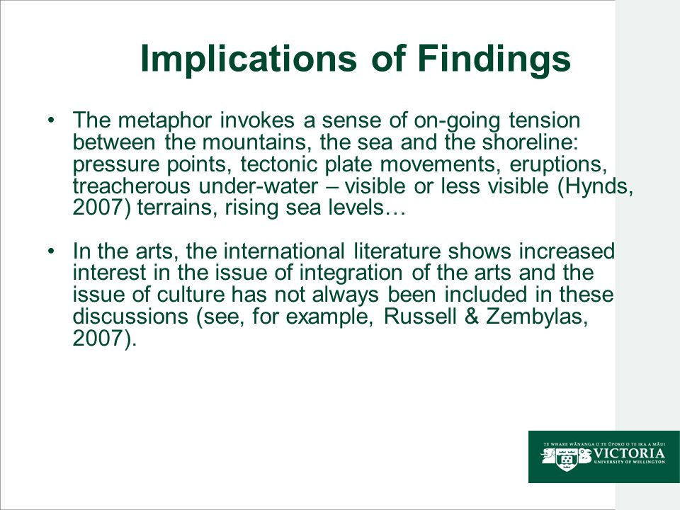 Implications of Findings The metaphor invokes a sense of on-going tension between the mountains, the sea and the shoreline: pressure points, tectonic
