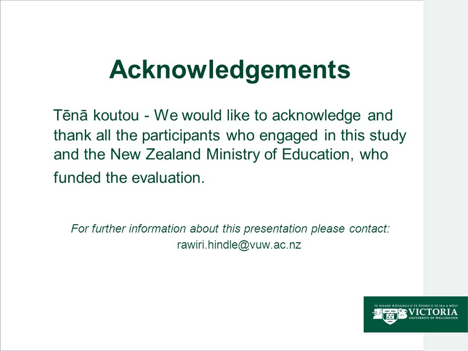 Acknowledgements Tēnā koutou - We would like to acknowledge and thank all the participants who engaged in this study and the New Zealand Ministry of Education, who funded the evaluation.