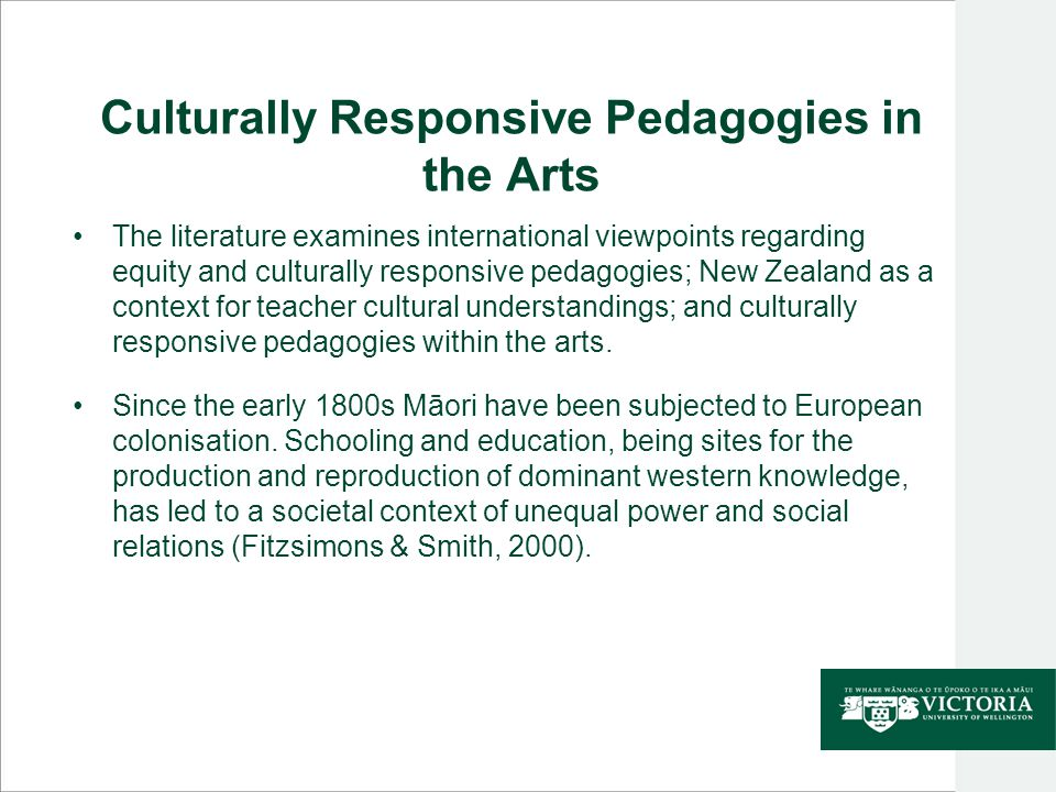 Culturally Responsive Pedagogies in the Arts The literature examines international viewpoints regarding equity and culturally responsive pedagogies; N
