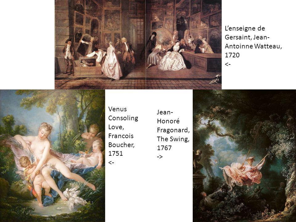 L'enseigne de Gersaint, Jean- Antoinne Watteau, 1720 <- Venus Consoling Love, Francois Boucher, 1751 <- Jean- Honoré Fragonard, The Swing, 1767 ->