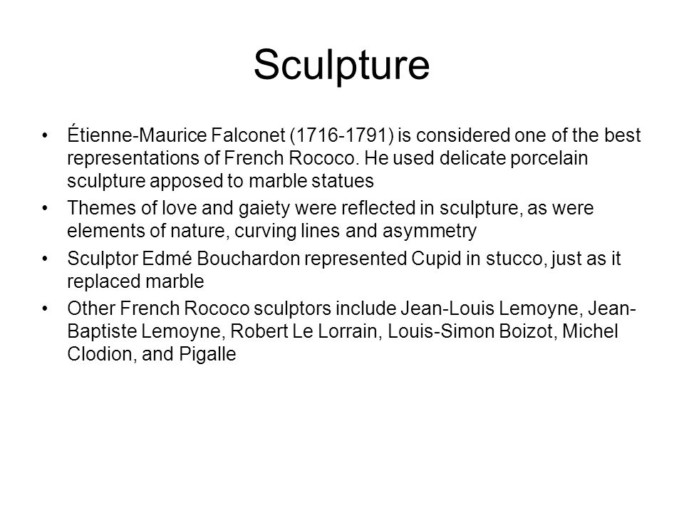 Sculpture Étienne-Maurice Falconet (1716-1791) is considered one of the best representations of French Rococo.
