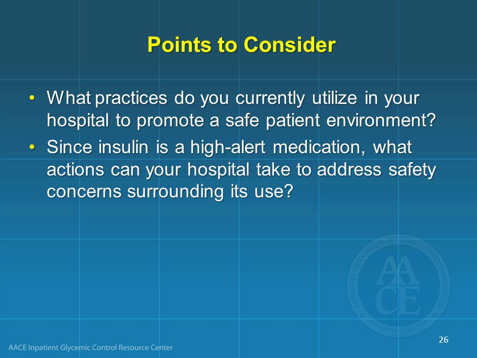 Points to Consider Points to Consider What practices do you currently utilize in your hospital to promote a safe patient environment What practices do you currently utilize in your hospital to promote a safe patient environment.