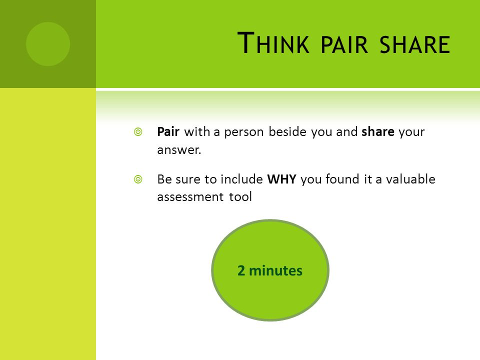 T HINK PAIR SHARE  Pair with a person beside you and share your answer.