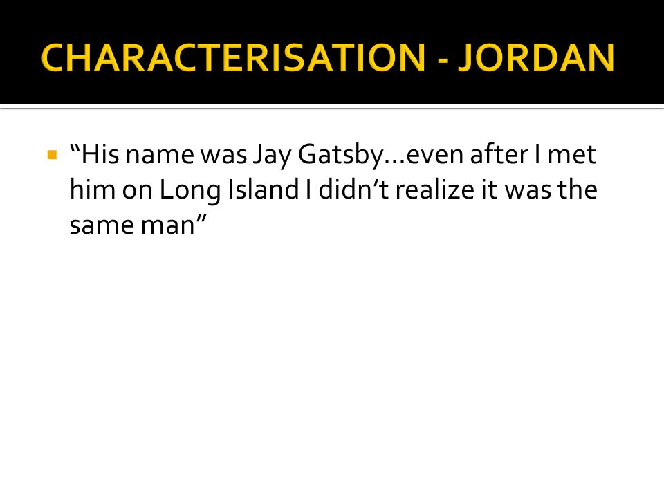 """ """"His name was Jay Gatsby...even after I met him on Long Island I didn't realize it was the same man"""""""