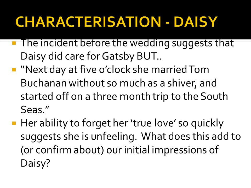 """ The incident before the wedding suggests that Daisy did care for Gatsby BUT..  """"Next day at five o'clock she married Tom Buchanan without so much a"""