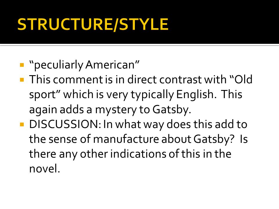 """ """"peculiarly American""""  This comment is in direct contrast with """"Old sport"""" which is very typically English. This again adds a mystery to Gatsby. """