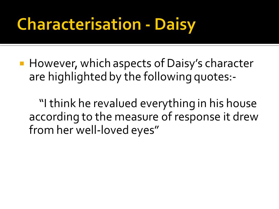 """ However, which aspects of Daisy's character are highlighted by the following quotes:- """"I think he revalued everything in his house according to the"""
