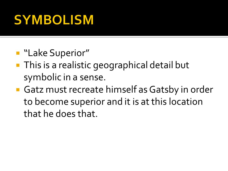 """ """"Lake Superior""""  This is a realistic geographical detail but symbolic in a sense.  Gatz must recreate himself as Gatsby in order to become superio"""