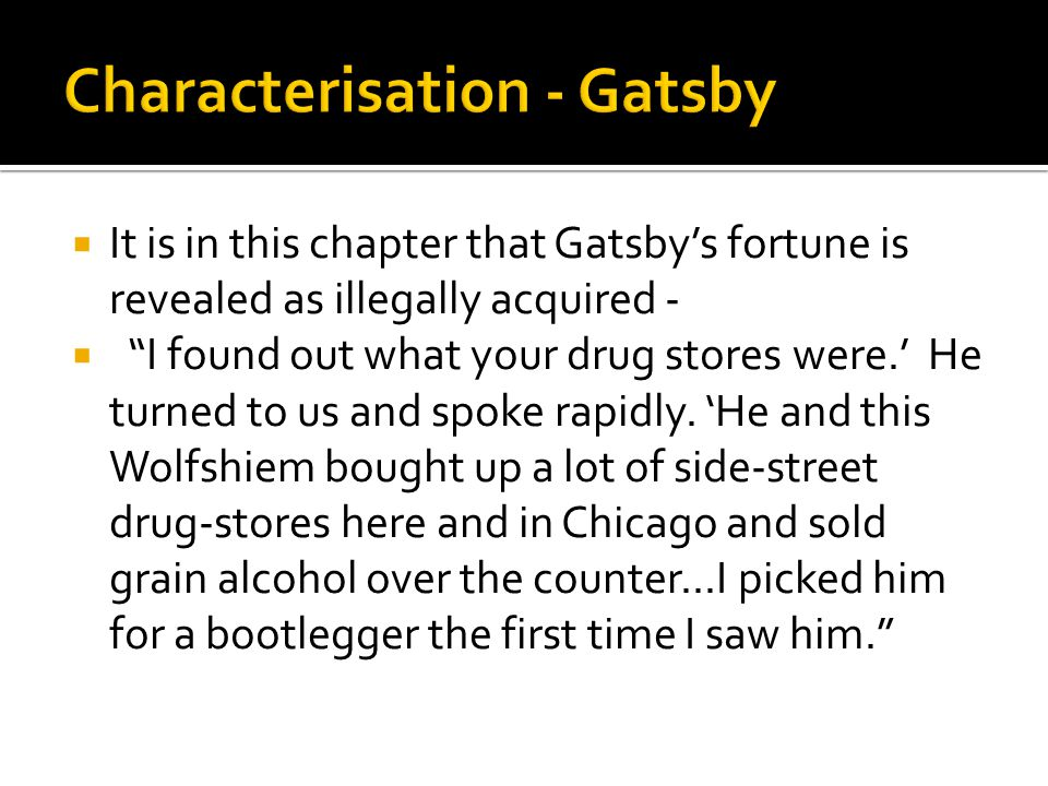 """ It is in this chapter that Gatsby's fortune is revealed as illegally acquired -  """"I found out what your drug stores were.' He turned to us and spok"""