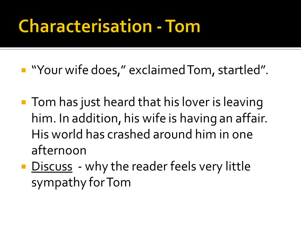 """ """"Your wife does,"""" exclaimed Tom, startled"""".  Tom has just heard that his lover is leaving him. In addition, his wife is having an affair. His world"""