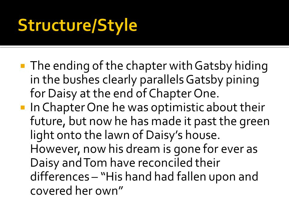  The ending of the chapter with Gatsby hiding in the bushes clearly parallels Gatsby pining for Daisy at the end of Chapter One.  In Chapter One he