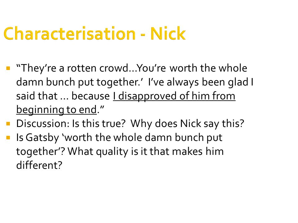 """Characterisation - Nick  """"They're a rotten crowd…You're worth the whole damn bunch put together.' I've always been glad I said that … because I disap"""