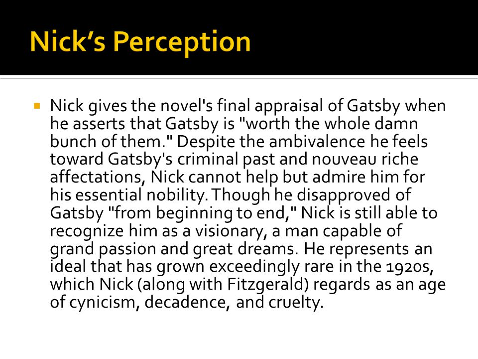  Nick gives the novel's final appraisal of Gatsby when he asserts that Gatsby is