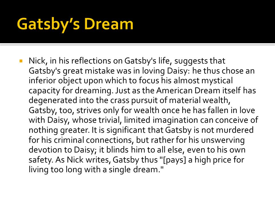  Nick, in his reflections on Gatsby's life, suggests that Gatsby's great mistake was in loving Daisy: he thus chose an inferior object upon which to