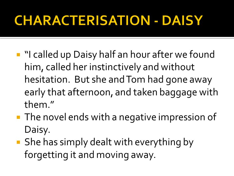 """ """"I called up Daisy half an hour after we found him, called her instinctively and without hesitation. But she and Tom had gone away early that aftern"""