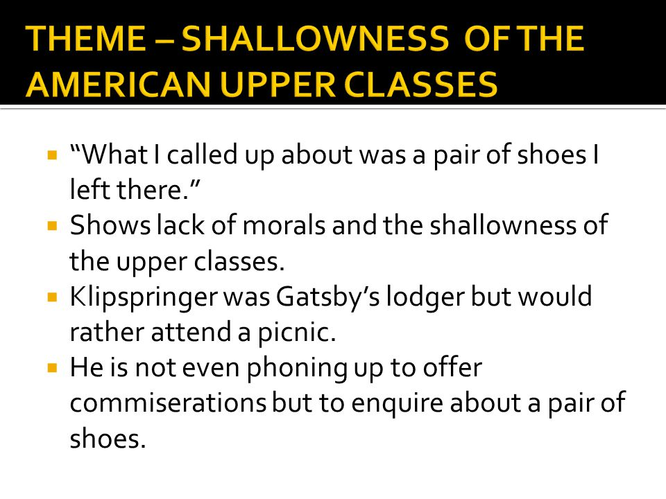 """ """"What I called up about was a pair of shoes I left there.""""  Shows lack of morals and the shallowness of the upper classes.  Klipspringer was Gatsb"""