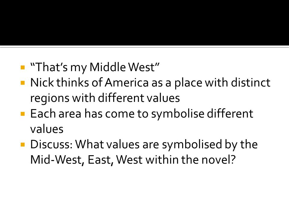 """ """"That's my Middle West""""  Nick thinks of America as a place with distinct regions with different values  Each area has come to symbolise different"""