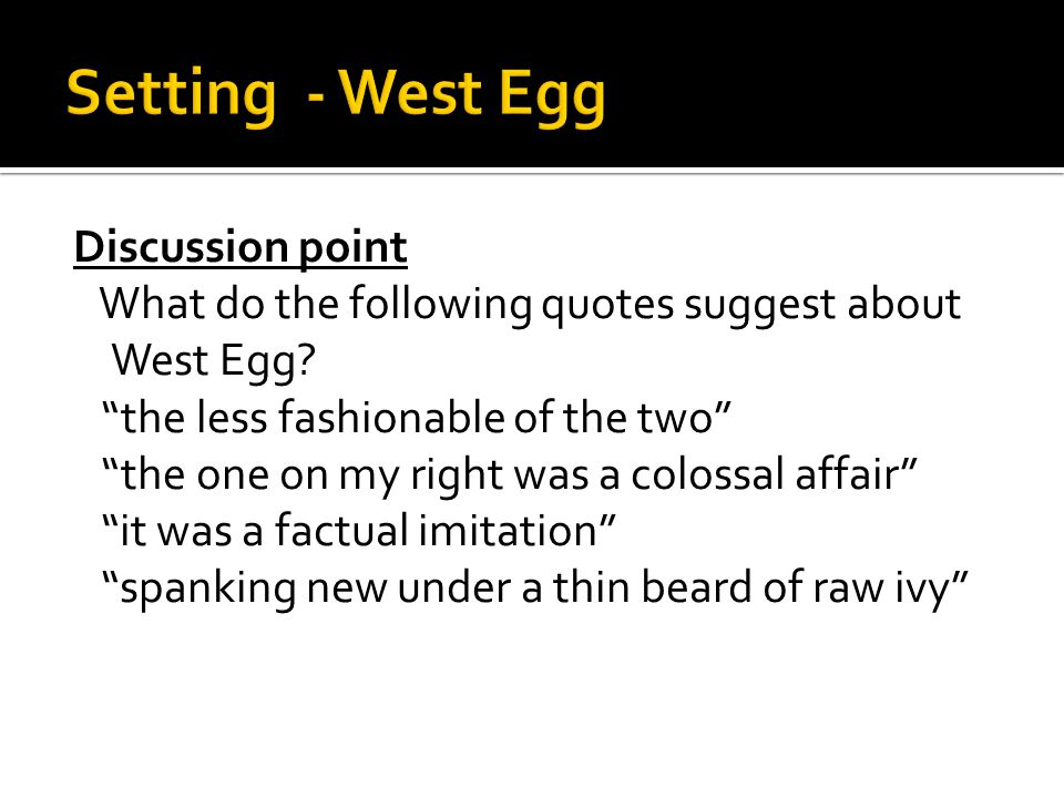 """Discussion point What do the following quotes suggest about West Egg? """"the less fashionable of the two"""" """"the one on my right was a colossal affair"""" """"i"""