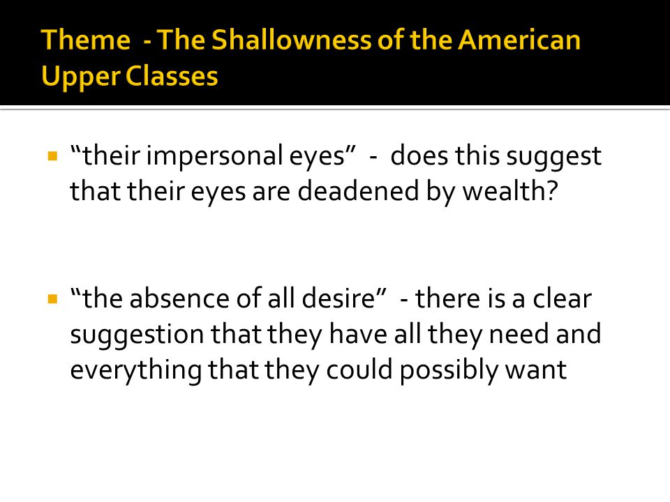 """ """"their impersonal eyes"""" - does this suggest that their eyes are deadened by wealth?  """"the absence of all desire"""" - there is a clear suggestion that"""