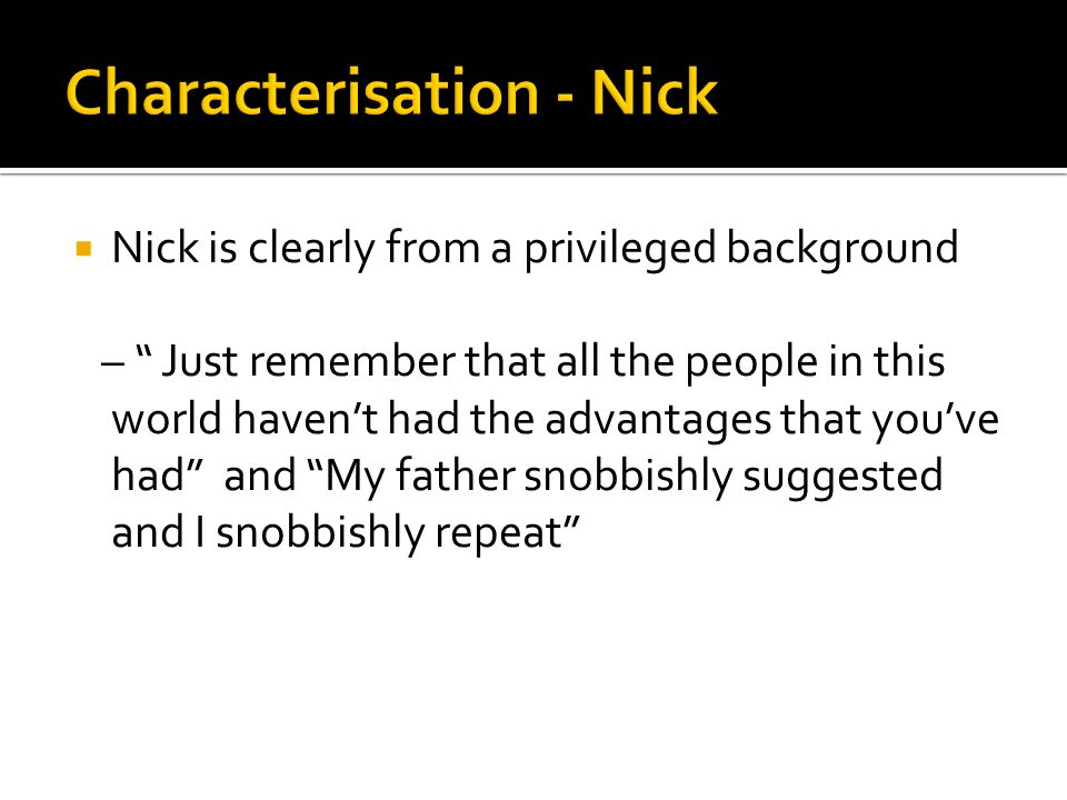 However, there are clear contradictions apparent in Nick's character even from the very beginning of the novel - And, after boasting this way of my tolerance, I came to the conclusion that it has a limit