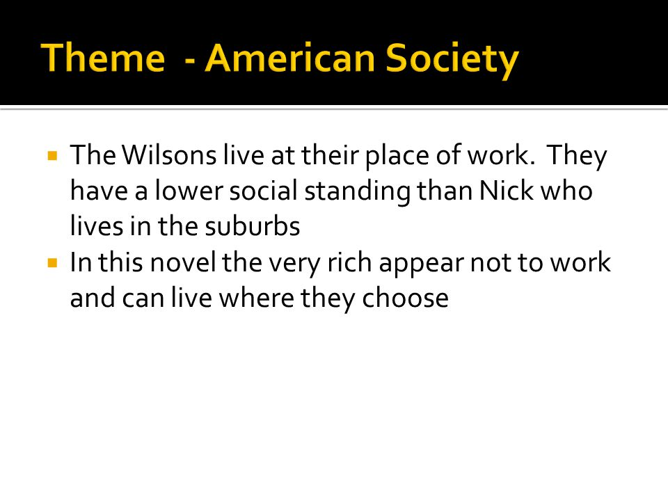  The Wilsons live at their place of work. They have a lower social standing than Nick who lives in the suburbs  In this novel the very rich appear n