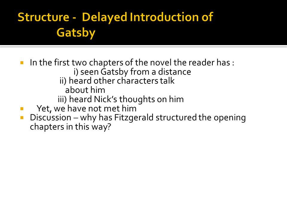  In the first two chapters of the novel the reader has : i) seen Gatsby from a distance ii) heard other characters talk about him iii) heard Nick's t