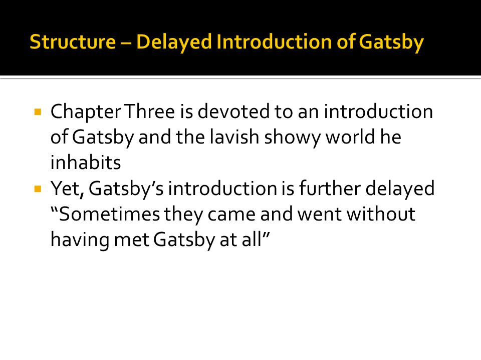 """ Chapter Three is devoted to an introduction of Gatsby and the lavish showy world he inhabits  Yet, Gatsby's introduction is further delayed """"Someti"""