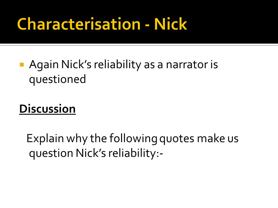  Again Nick's reliability as a narrator is questioned Discussion Explain why the following quotes make us question Nick's reliability:-
