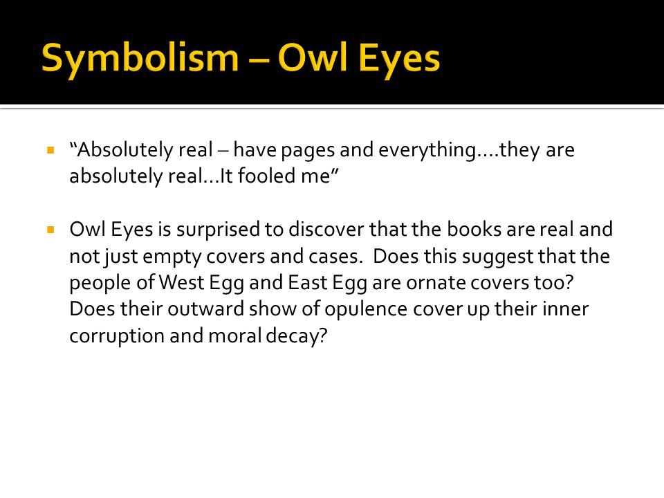 """ """"Absolutely real – have pages and everything….they are absolutely real…It fooled me""""  Owl Eyes is surprised to discover that the books are real and"""