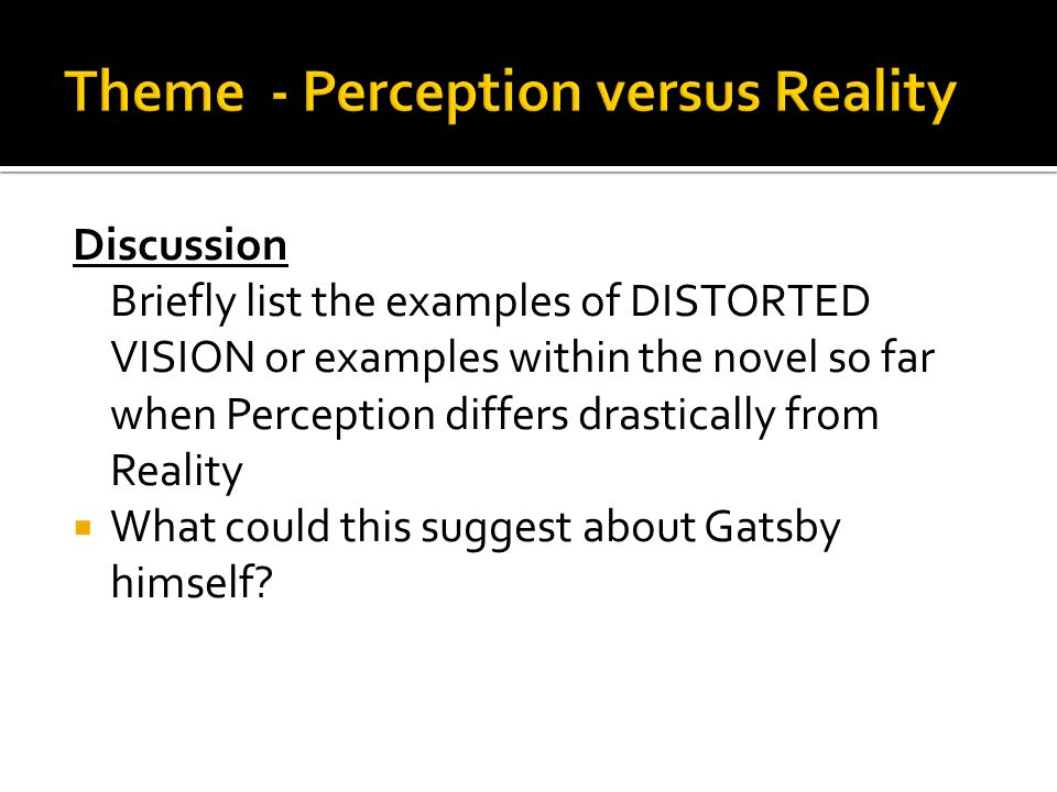 Discussion Briefly list the examples of DISTORTED VISION or examples within the novel so far when Perception differs drastically from Reality  What c