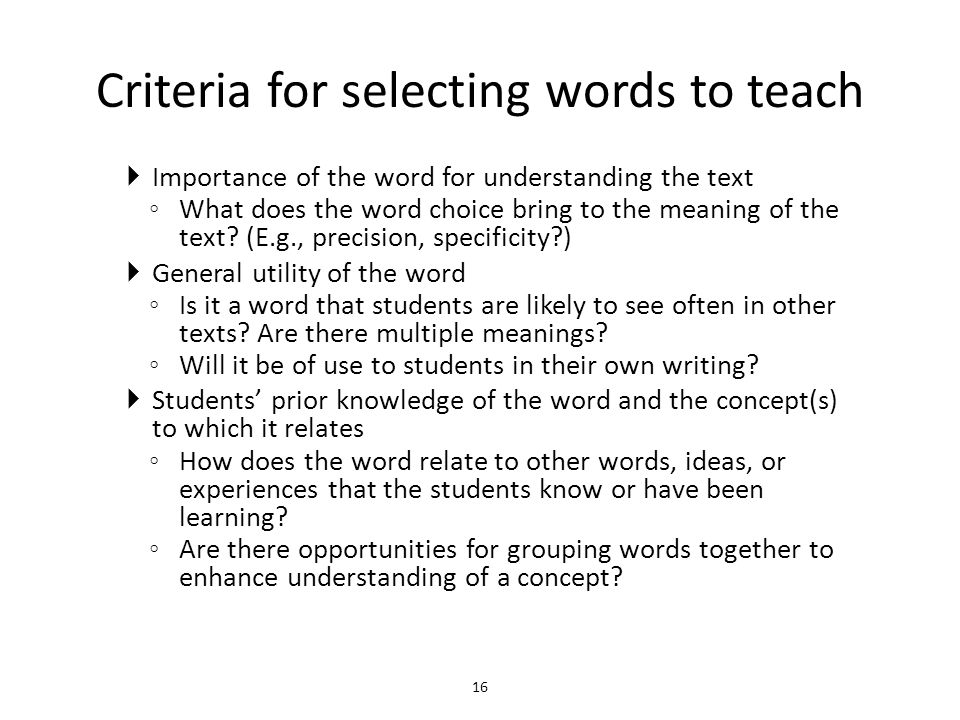 Criteria for selecting words to teach  Importance of the word for understanding the text ◦ What does the word choice bring to the meaning of the text