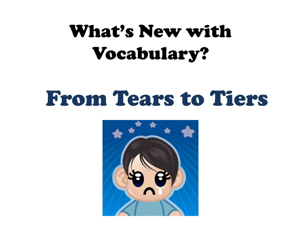 What's New with Vocabulary? From Tears to Tiers