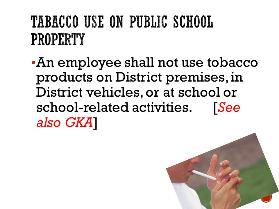  An employee shall not use tobacco products on District premises, in District vehicles, or at school or school-related activities.