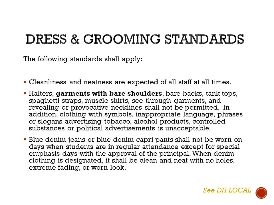 The following standards shall apply:  Cleanliness and neatness are expected of all staff at all times.