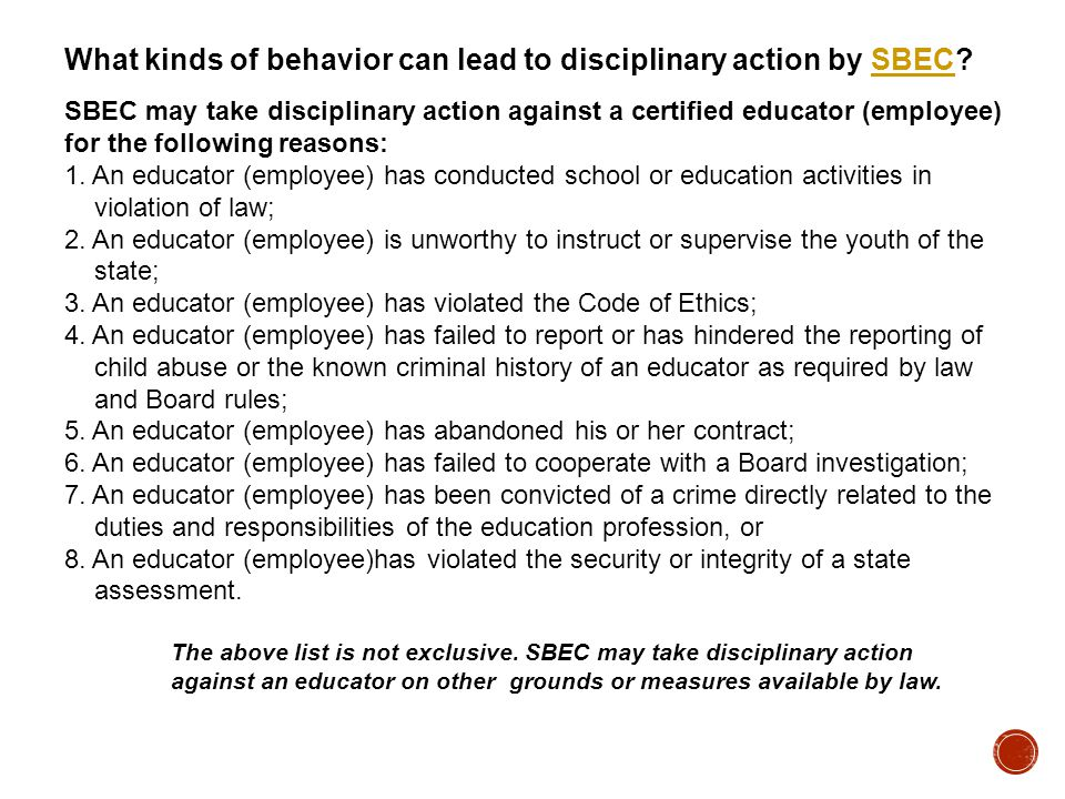 SBEC may take disciplinary action against a certified educator (employee) for the following reasons: 1.