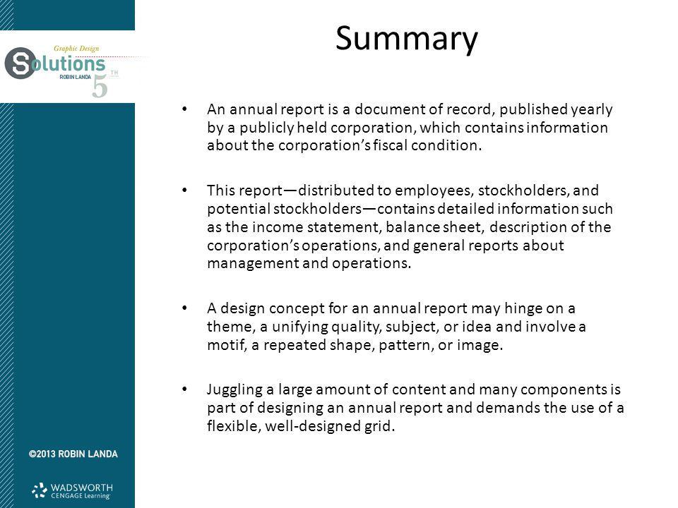Summary An annual report is a document of record, published yearly by a publicly held corporation, which contains information about the corporation's fiscal condition.