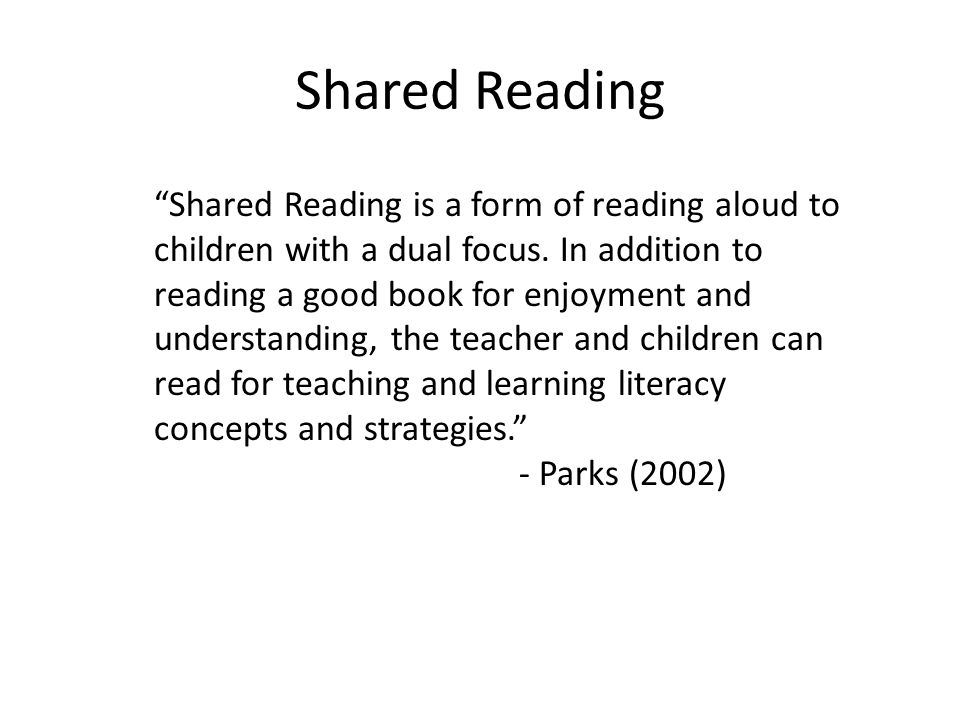 Shared Reading Shared Reading is a form of reading aloud to children with a dual focus.