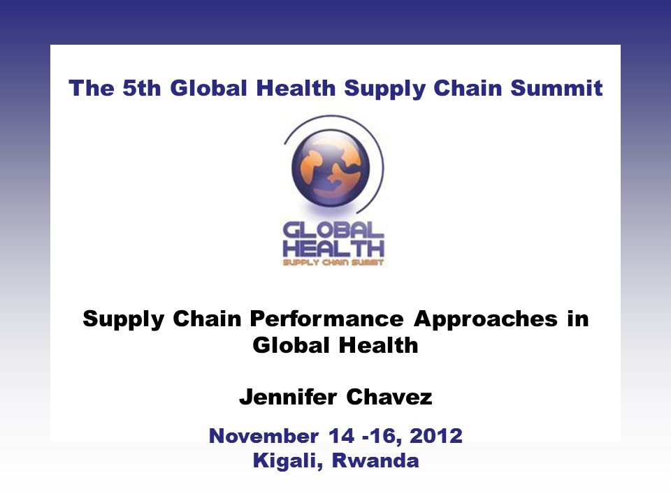 CLICK TO ADD TITLE [DATE][SPEAKERS NAMES] The 5th Global Health Supply Chain Summit November 14 -16, 2012 Kigali, Rwanda Supply Chain Performance Appr
