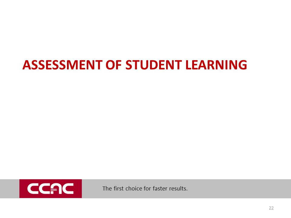The first choice for faster results. ASSESSMENT OF STUDENT LEARNING 22