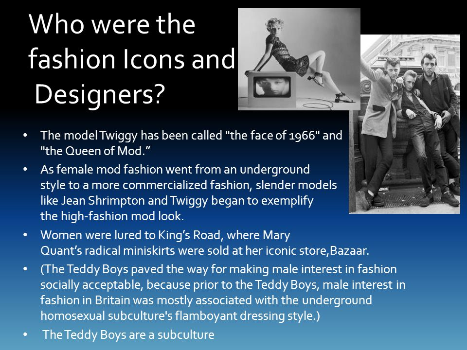 Who were the fashion Icons and Designers? The model Twiggy has been called