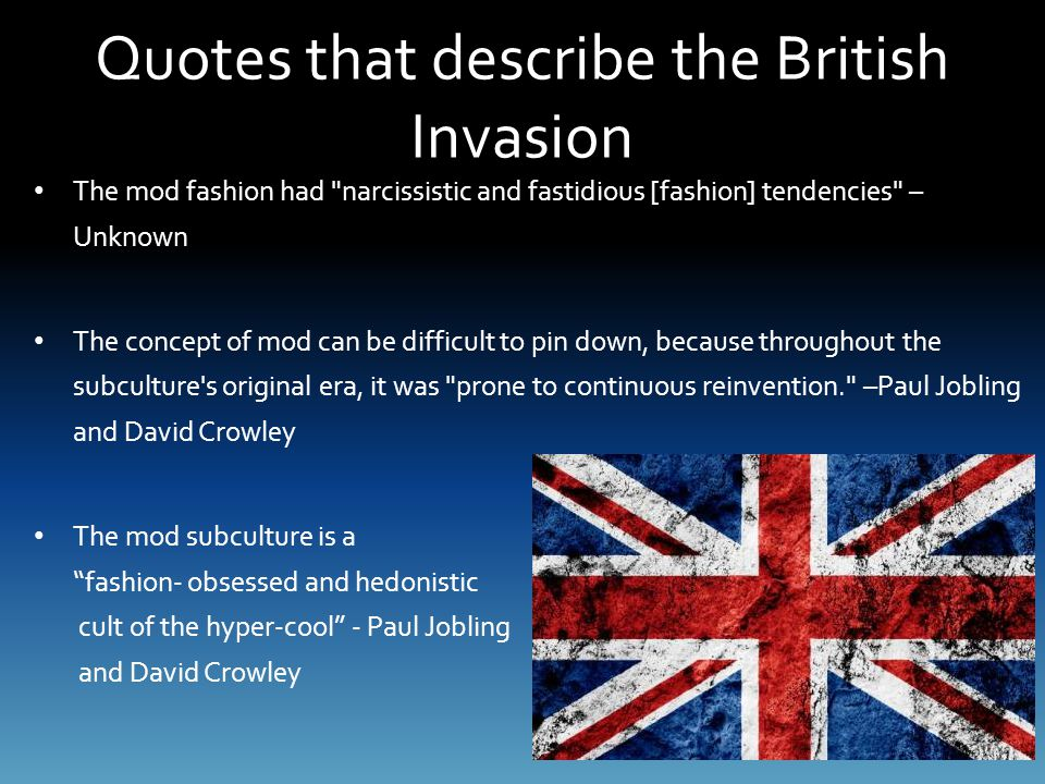 Quotes that describe the British Invasion The mod fashion had
